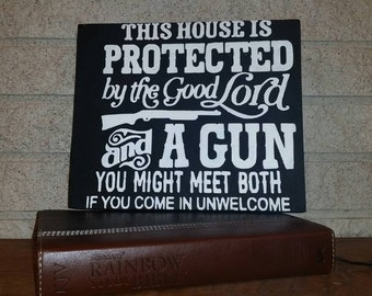 This house is protected by the good Lord and a gun You might meet both if you come in unwelcome • Country Sign • Rustic Sign • Funny Welcome