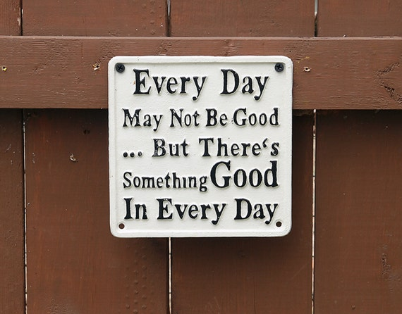 Every Day May Not Be Good cast Iron sign Vintage Style Motivation Sign