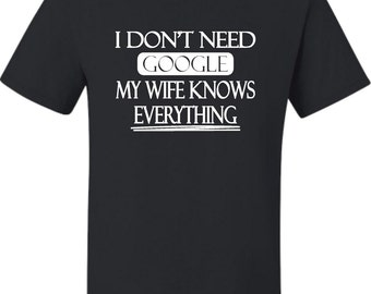 Adult I Don't Need Google My Wife Knows Everything T-Shirt