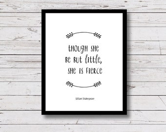 Though She be but Little, She is Fierce, Wall Art Print, printable wall art, nursery decor, Shakespeare Quote, girls room, black and white