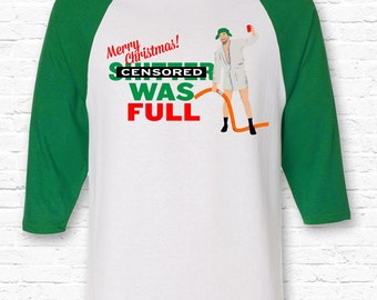 Sh**er was Full! Christmas Vacation Movie Cousin Eddie Quote Raglan American Apparel 3/4 Sleeve • Griswold Merry XMAS Gift Family • TF-38