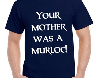 Your Mother Was A Murloc T-shirt | Mens Hearthstone Tshirt Blizzard World of Warcraft WOW Gamer Geek Twitch DOTA Minecraft Halo GTA Destiny