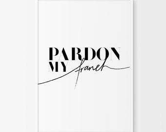 French print, French printable, French Typography Prints, French poster, Pardon My French , French Quote