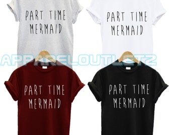part time mermaid t shirt don't swag hair fantasy gift dope hipster job girlfrined trend fashion new tumblr present unisex