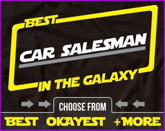 Best Car Salesman In The Galaxy Shirt Car Salesperson Shirt Gift For Car Salesman