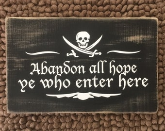 Abandon All Hope Ye Who Enter Here - Wooden Pirate Beach Decor Sign - 7 x 11