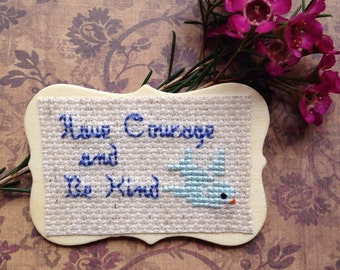 Have Courage and Be Kind Magnet, Inspirational Quote Magnet, Cross Stitch Art