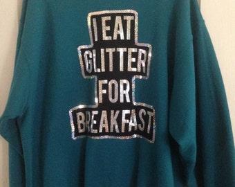 I Eat Glitter for Breakfast Sweatshirt