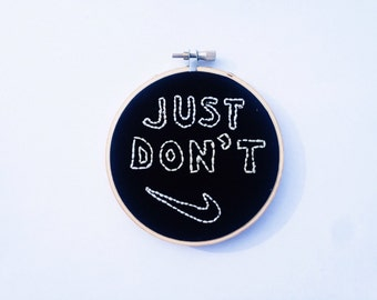 """JUST DON'T 4"""" Embroidered Hoop Art"""