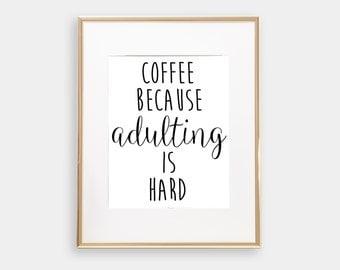 Funny Coffee Because Adulting Is Hard Wall Art Print - Novelty - Printable - DIY - Printable - 8x10