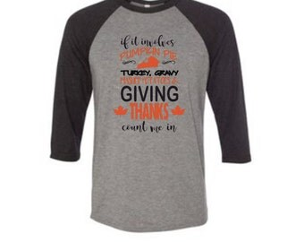 If It Involves Pumpkin Pie, Turkey, Gravy, Mashed Potatoes & Giving Thanks Count Me In Baseball Shirt