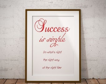Printable inspiring quote- Success is simple. Do what's right, the right way, at the right time - inspiring wall art