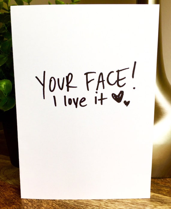 I love your face, Funny love card, Anniversary card,crazy for you, be mine, card for her, card for him, Paper Anniversary