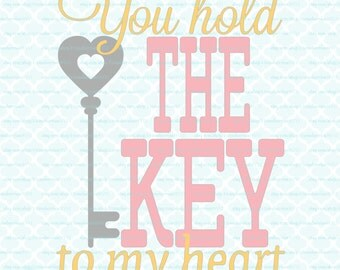 Love Svg Valentine Quote Svg Valentine Svg Wedding Svg You Hold the Key to My Heart Svg Eps Dxf JPeg Cricut Svg Files Silhouette Svg Files