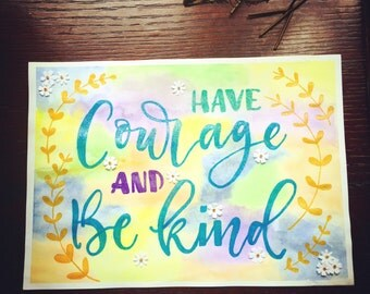 Have courage & be kind - A4 Mixed media piece.