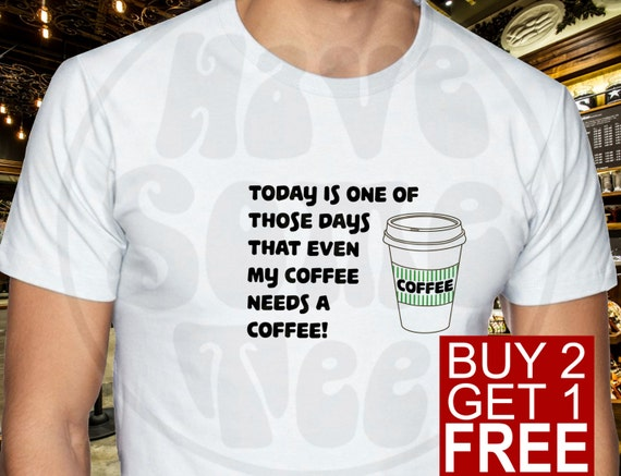 Today is one of those days where even my coffee needs coffee Tshirt - Coffee T-Shirt - Funny Morning Shirt by HaveSomeTee