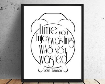 Time you Enjoy Wasting Was Not Wasted, Instant Download, John Lennon, Quote, Minimalist, Modern, printable poster, by East Auklet Modern