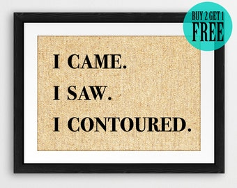 I Came, I Saw, I Contoured Burlap Print, Rustic Wall Decor, Salon Decor, Studio Wall Art, Housewarming Gift, Gift for Makeup Artist, SD52