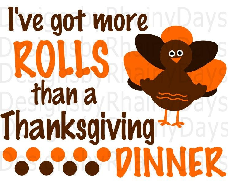 Buy 3 get 1 free! I've got more rolls than a Thanksgiving Dinner cutting file, SVG, DXF, png, Thanksgiving boy