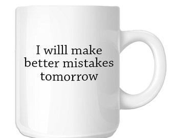 Funny I Will Make Better Mistakes Tomorrow (SP-00915) 11 OZ Novelty Coffee Mug