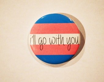 "i'll go with you pinback button pin in either 1"" or 2.25"" transgender trans lgbtq+ queer gay bathroom"
