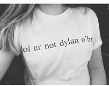 Lol ur not dylan o'brien T-Shirt teen wolf teen girls insta tumblr stilinski