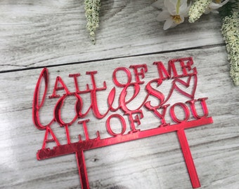 All of Me Loves All of You Wedding Cake Topper - Choose your colour!
