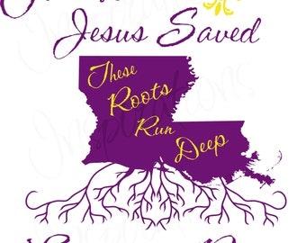 God Made Jesus Saved Louisiana made these roots run deep