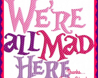 We're All Mad Here from Alice in Wonderland Digital Embroidery Machine Applique Design File 4x4 5x7 6x10