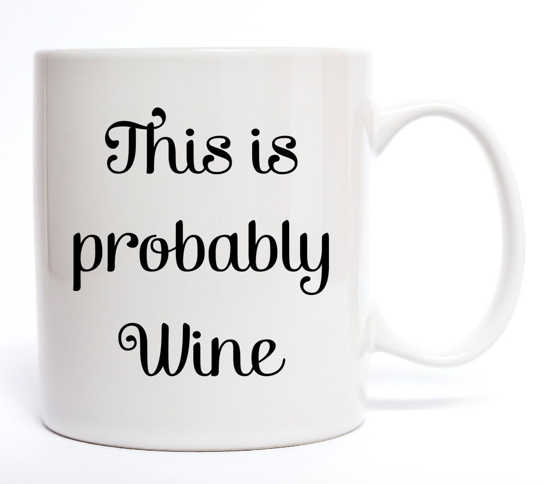 This Is Probably Wine Coffee Mug Funny Coffee Mug Quotes