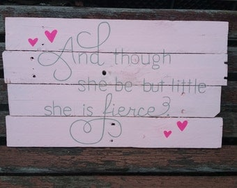 And though she be but little she is fierce wooden sign for girls room