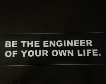 Be The Engineer of Your Own Life Bumper Sticker