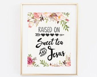 Printable Wall Art Quote, Raised on Sweet Tea and Jesus, Southern Home Decor, Southern Printable Wall Art Printable Quote Southern Art Print