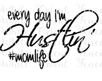 every day I'm Hustlin' #momlife digital file