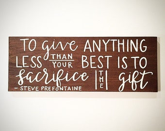 Custom Wood Sign - To Give Anything Less Than Your Best Is To Sacrifice The Gift - Handlettered 20x7.5 Steve Prefontaine Running Quote Sign