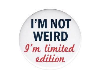 I'm Not Weird I'm Limited Edition Button Badge Pin