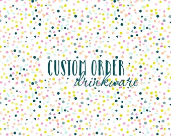 CUSTOM DRINKWARE ORDER / glitter dipped / personalize / gifts
