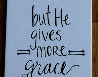 But He Gives More Grace