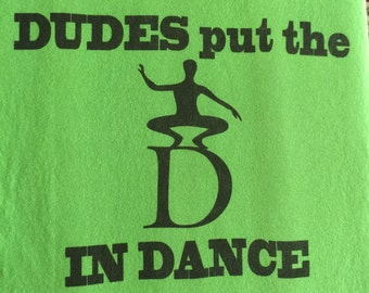 Dance T-Shirt: Dudes Put the D in Dance. #BoysInDance!