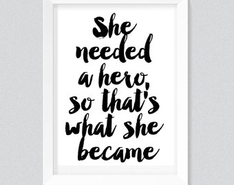 She needed a hero, so that's what she became Print, Typography quote, wall printables, art prints, instant download