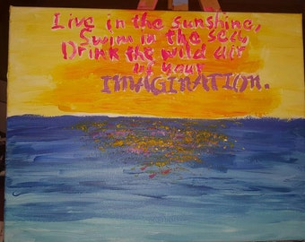 Live in the Sunshine, Swim in the Sea, Drink in the Wild Air Of Your Imagination