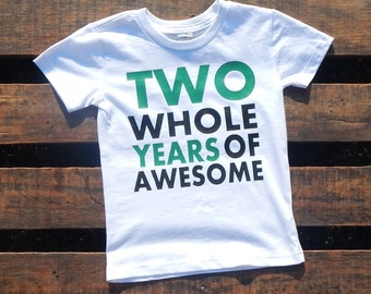 Two Whole Years of Awesome / Perfect Birthday Shirt / Customize the Colors