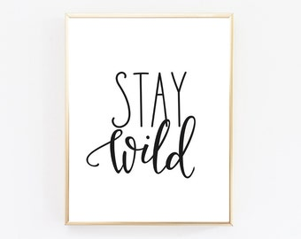 Stay Wild Quote, Inspirational Quote, Stay Wild Print, Black and White, Home Decor, Stay Wild, Nursery Print,Kid Room Decor,Typography Print
