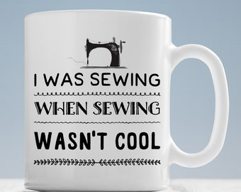 I Was Sewing When Sewing Wasn't Cool Mug