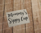 Mommy's Sippy Cup DIY Wine Glass Decal Do It Your Self Sticker Customize your Glass Cup Mug Tumbler D103
