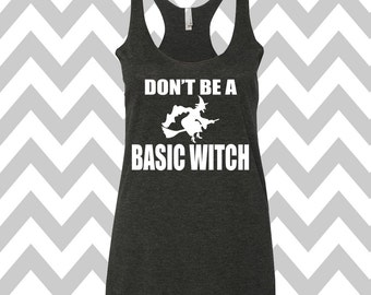 Don't Be A Basic Witch Funny Halloween Tank Top Halloween Party Tank Funny Halloween Tank Halloween Costume Tee Cute Witch Tank Top