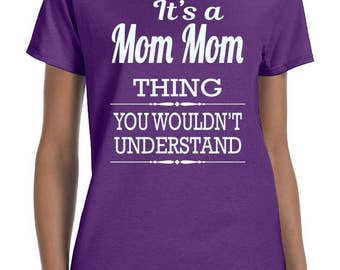 It's A Mom Mom Thing You Wouldn't Understand - Women T-Shirt - Mom Mom Shirts - Mom Mom Gifts