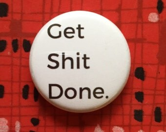 "1"" Pin, Button, Badge - GET SH*T DONE ""mature"" content"