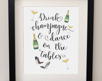 Champagne Art - Champagne - Drink Champagne & Dance On The Tables - Fashion - Gifts for Her - Quote - Moet - Louboutin - Watercolor Print