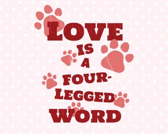 Love is a Four-Legged Word svg Pet Quote svg Dog Love svg Cat Love SVG Silhouette Cameo Cricut Design Cut file Cricut cutting files Cricut